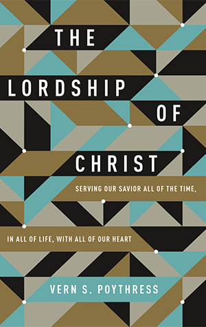 The Lordship of Christ: Serving Our Savior All of the Time in All of Life with All of Our Heart