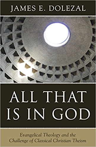 Scholasticism for Evangelicals: Thoughts on All That Is In God by James Dolezal